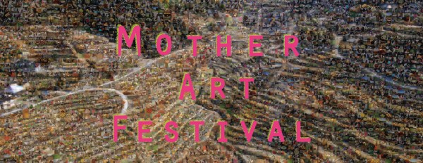 MOTHER ART FESTIVAL